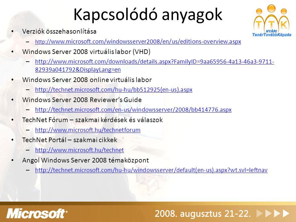 Kapcsolódó anyagok Verziók összehasonlítása – http:// www.microsoft.com/windowsserver2008/en/us/editions-overview.aspx http:// www.microsoft.com/windo