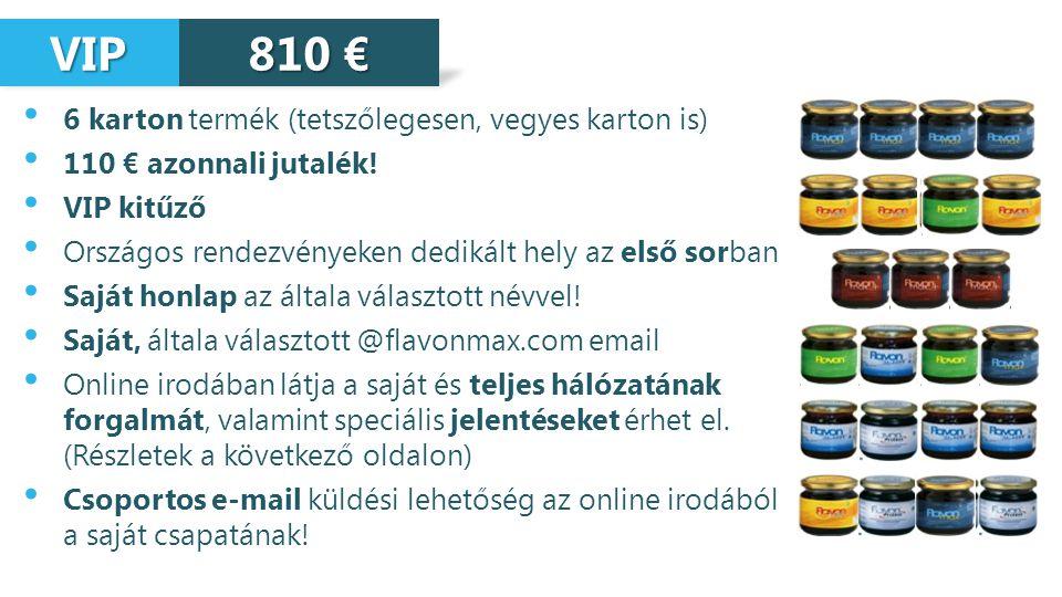 VIP VIP 6 karton termék (tetszőlegesen, vegyes karton is) 110 € azonnali jutalék! VIP kitűző Országos rendezvényeken dedikált hely az első sorban Sajá