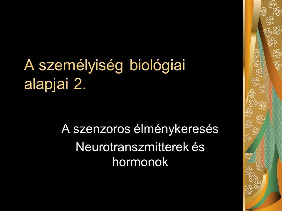 A személyiség biológiai alapjai 2. A szenzoros élménykeresés Neurotranszmitterek és hormonok