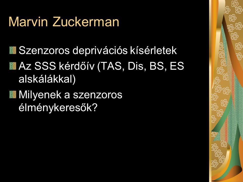 Marvin Zuckerman Szenzoros deprivációs kísérletek Az SSS kérdőív (TAS, Dis, BS, ES alskálákkal) Milyenek a szenzoros élménykeresők?
