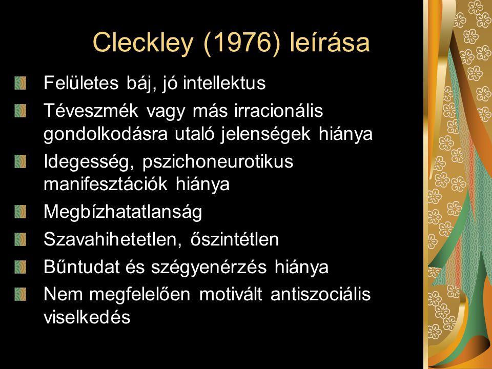 Cleckley (1976) leírása Felületes báj, jó intellektus Téveszmék vagy más irracionális gondolkodásra utaló jelenségek hiánya Idegesség, pszichoneurotikus manifesztációk hiánya Megbízhatatlanság Szavahihetetlen, őszintétlen Bűntudat és szégyenérzés hiánya Nem megfelelően motivált antiszociális viselkedés