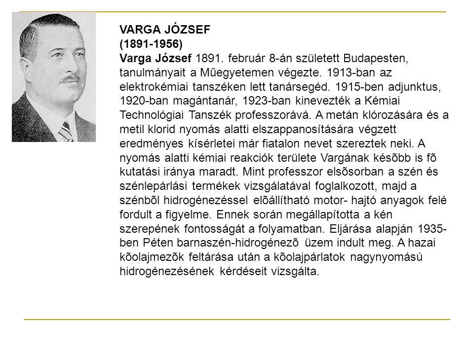 VARGA JÓZSEF (1891-1956) Varga József 1891. február 8-án született Budapesten, tanulmányait a Műegyetemen végezte. 1913-ban az elektrokémiai tanszéken