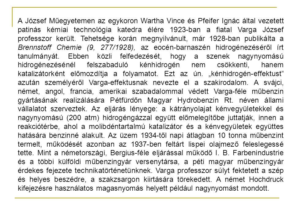 A József Műegyetemen az egykoron Wartha Vince és Pfeifer Ignác által vezetett patinás kémiai technológia katedra élére 1923-ban a fiatal Varga József