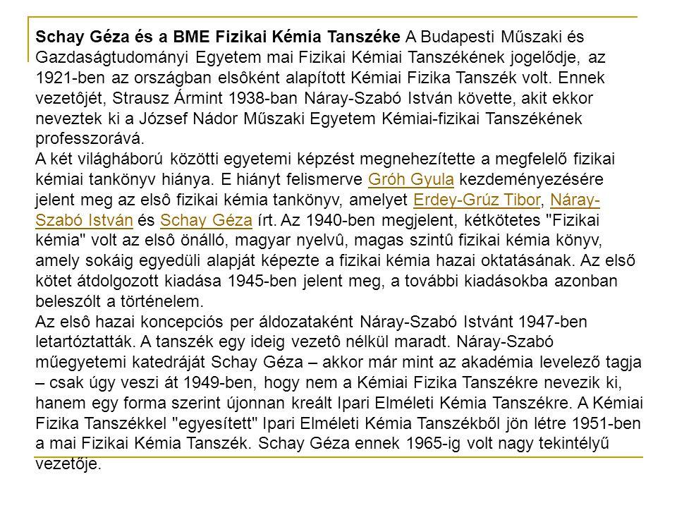 Schay Géza és a BME Fizikai Kémia Tanszéke A Budapesti Műszaki és Gazdaságtudományi Egyetem mai Fizikai Kémiai Tanszékének jogelődje, az 1921-ben az o