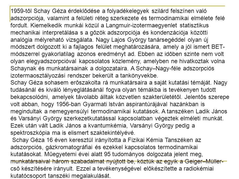 1959-tôl Schay Géza érdeklôdése a folyadékelegyek szilárd felszínen való adszorpciója, valamint a felületi réteg szerkezete és termodinamikai elmélete