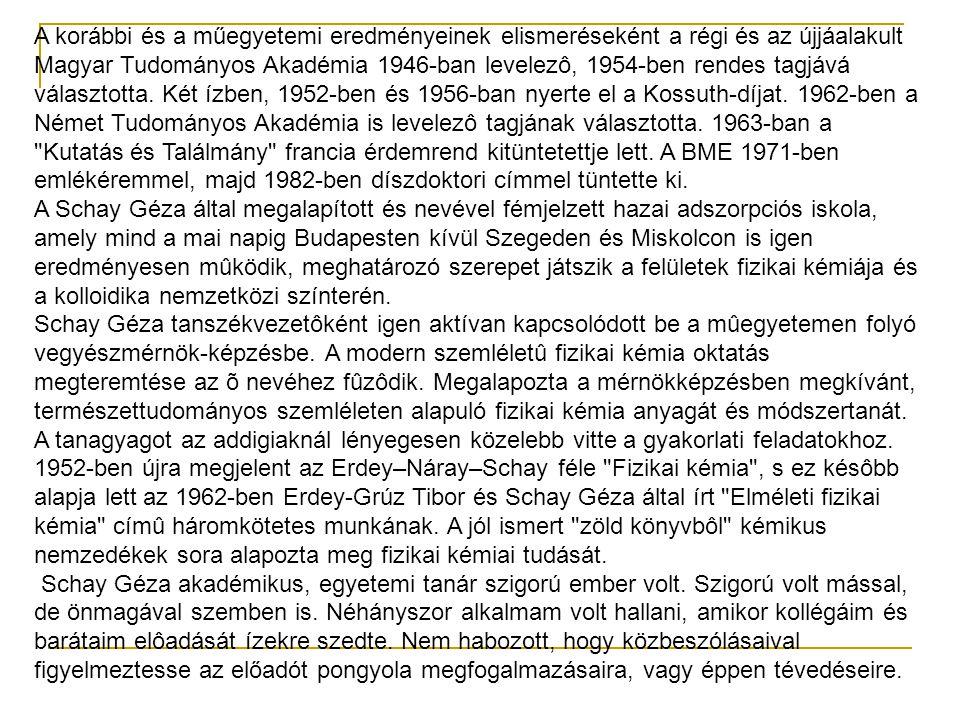 A korábbi és a műegyetemi eredményeinek elismeréseként a régi és az újjáalakult Magyar Tudományos Akadémia 1946-ban levelezô, 1954-ben rendes tagjává