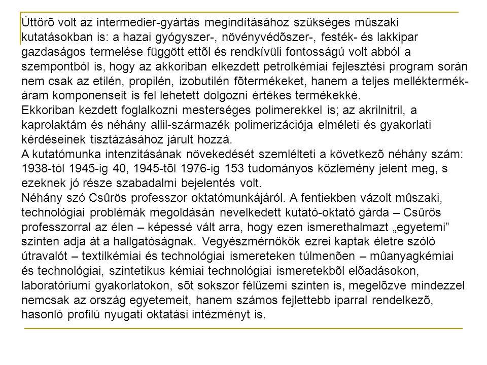 Úttörõ volt az intermedier-gyártás megindításához szükséges mûszaki kutatásokban is: a hazai gyógyszer-, növényvédõszer-, festék- és lakkipar gazdaság