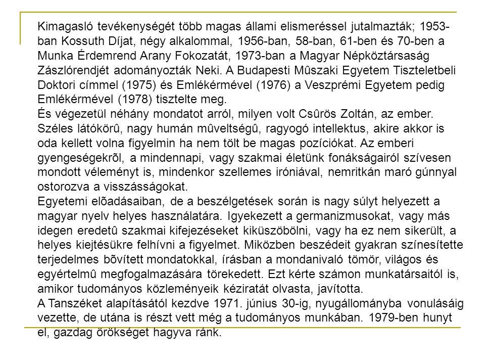 Kimagasló tevékenységét több magas állami elismeréssel jutalmazták; 1953- ban Kossuth Díjat, négy alkalommal, 1956-ban, 58-ban, 61-ben és 70-ben a Mun