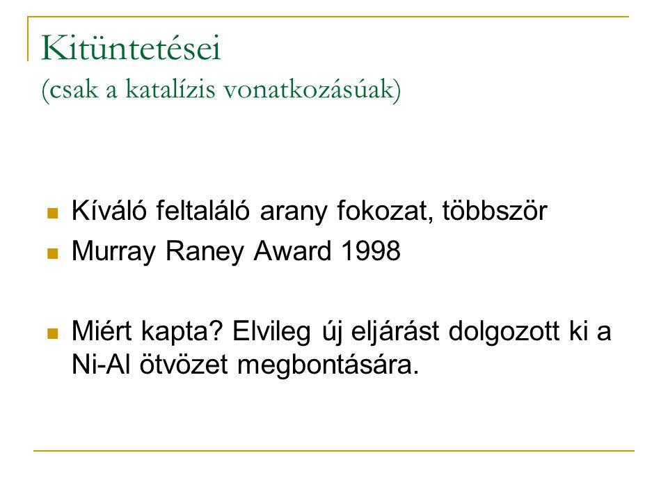 Kitüntetései (csak a katalízis vonatkozásúak) Kíváló feltaláló arany fokozat, többször Murray Raney Award 1998 Miért kapta? Elvileg új eljárást dolgoz