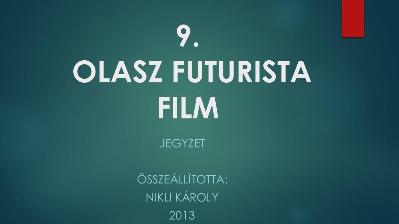9. OLASZ FUTURISTA FILM JEGYZET ÖSSZEÁLLÍTOTTA: NIKLI KÁROLY 2013