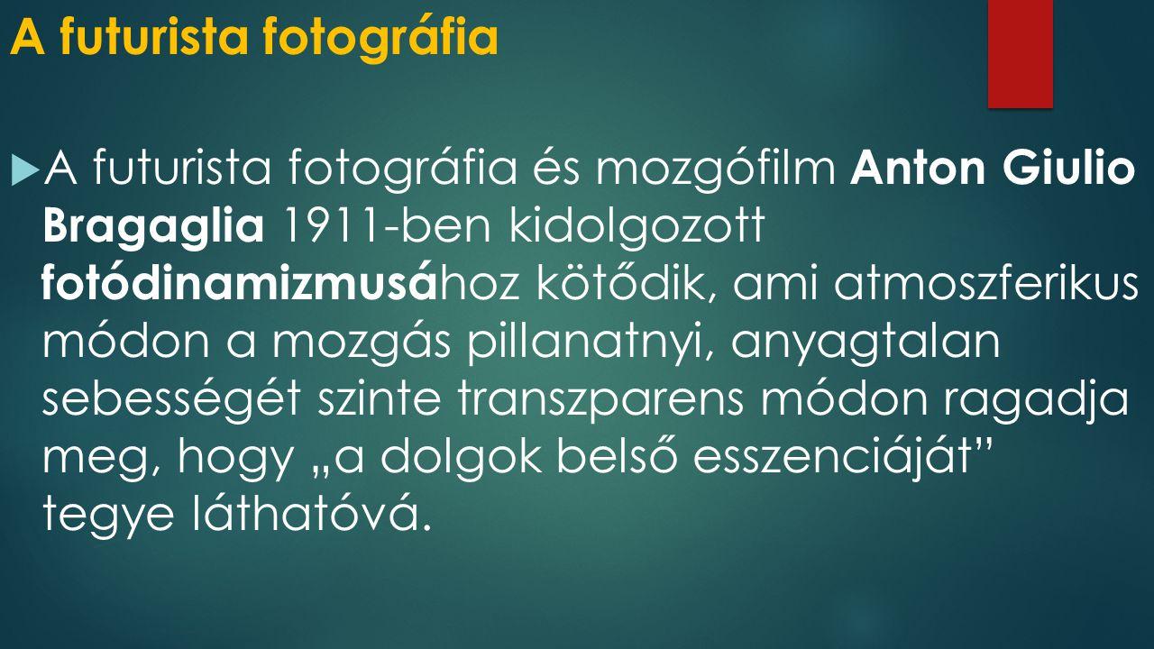 A futurista fotográfia  A futurista fotográfia és mozgófilm Anton Giulio Bragaglia 1911-ben kidolgozott fotódinamizmusá hoz kötődik, ami atmoszferiku