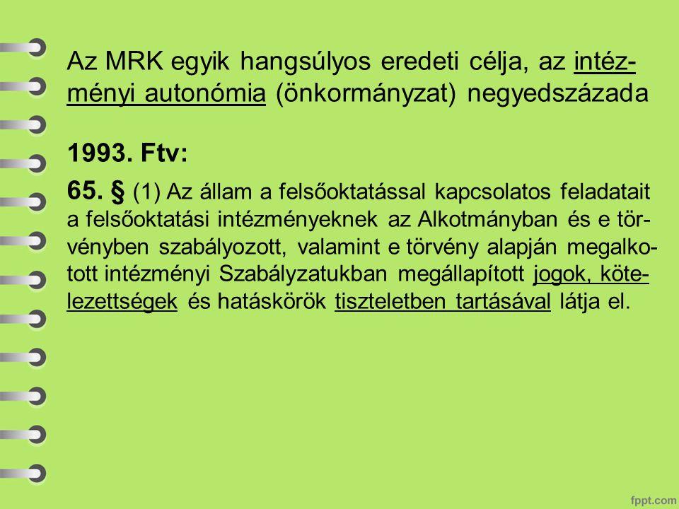 Az MRK egyik hangsúlyos eredeti célja, az intéz- ményi autonómia (önkormányzat) negyedszázada 1993.