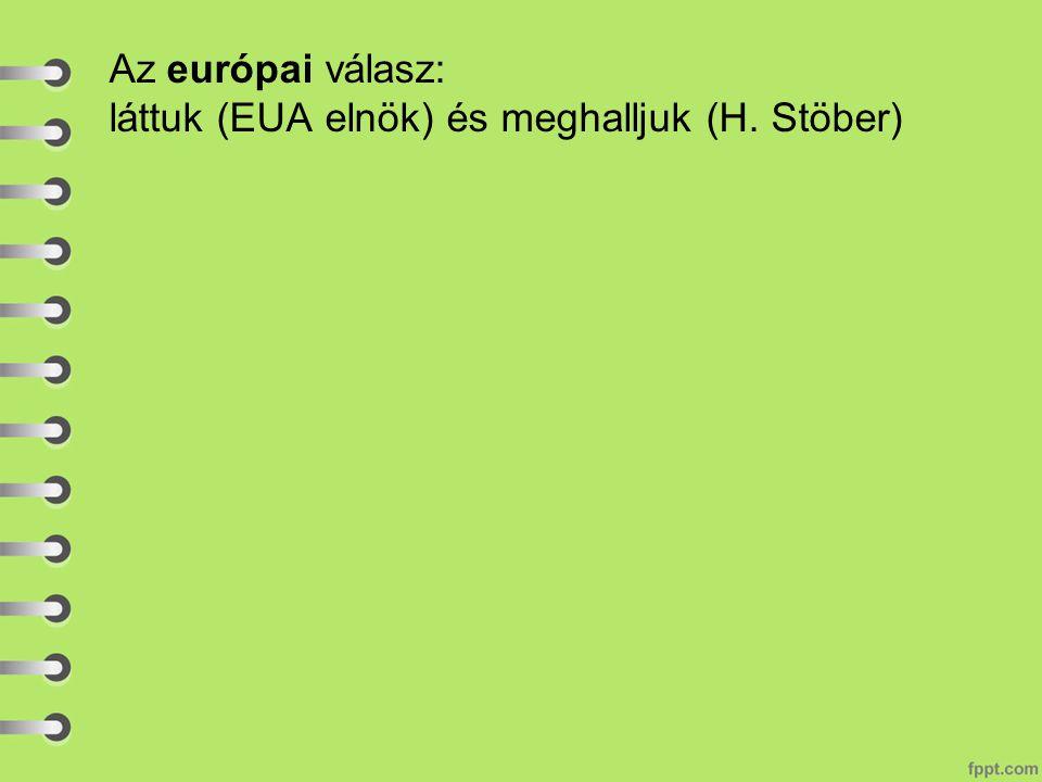 Az európai válasz: láttuk (EUA elnök) és meghalljuk (H. Stöber)