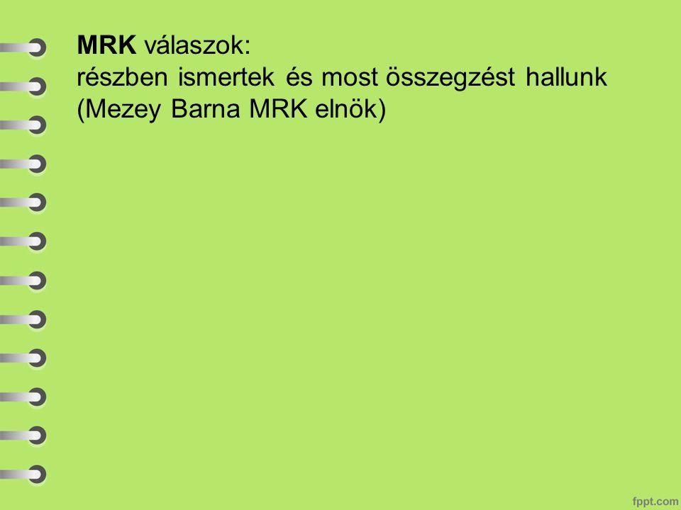 MRK válaszok: részben ismertek és most összegzést hallunk (Mezey Barna MRK elnök)