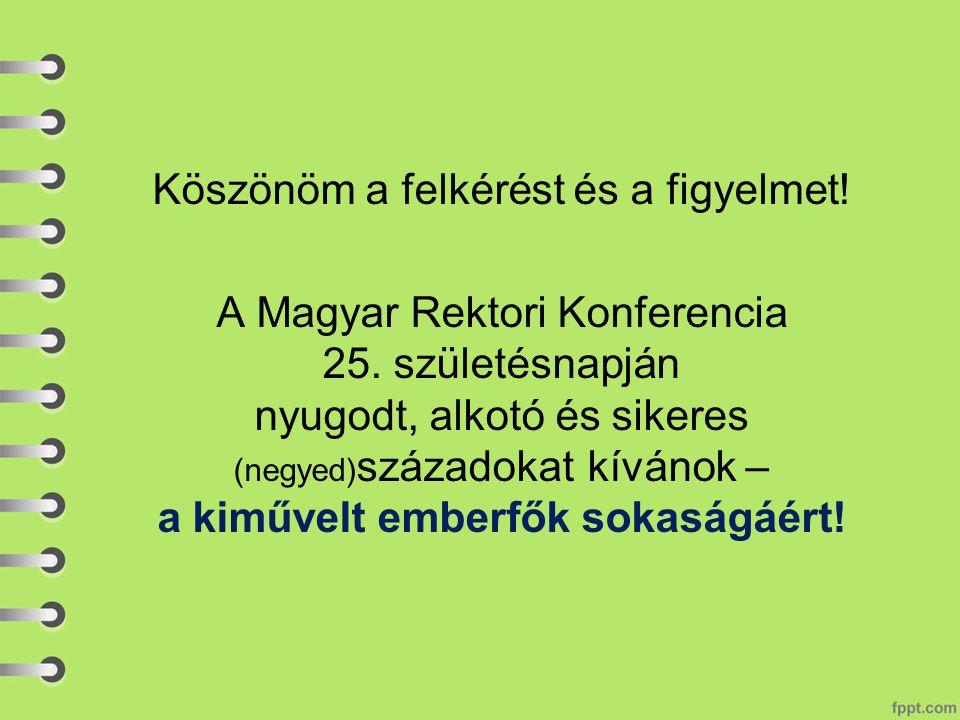 Köszönöm a felkérést és a figyelmet.A Magyar Rektori Konferencia 25.