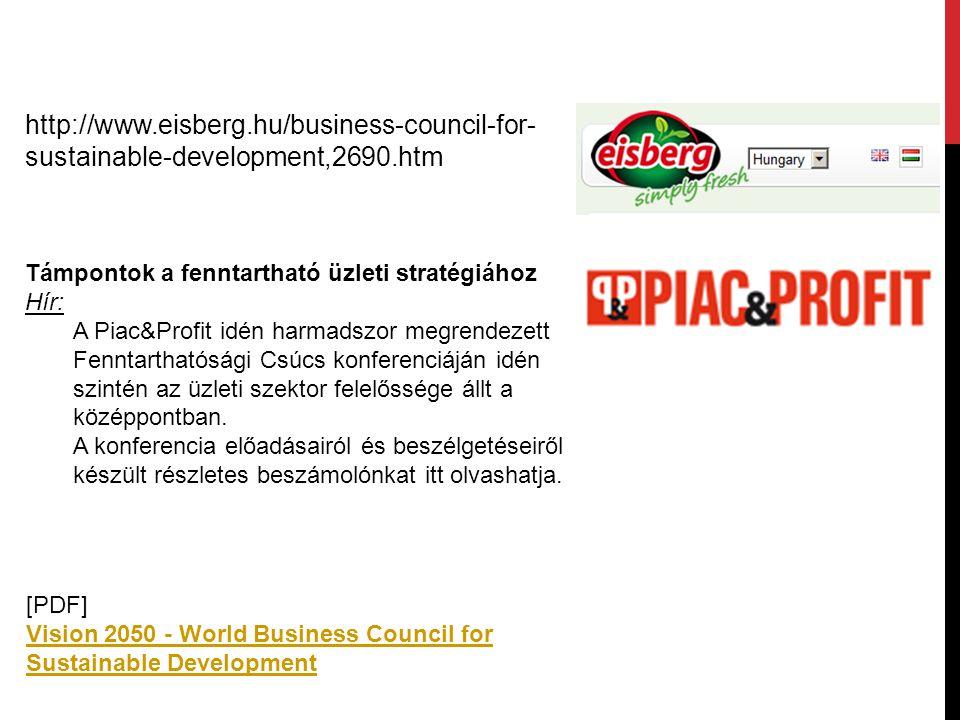 http://www.eisberg.hu/business-council-for- sustainable-development,2690.htm Támpontok a fenntartható üzleti stratégiához Hír: A Piac&Profit idén harm