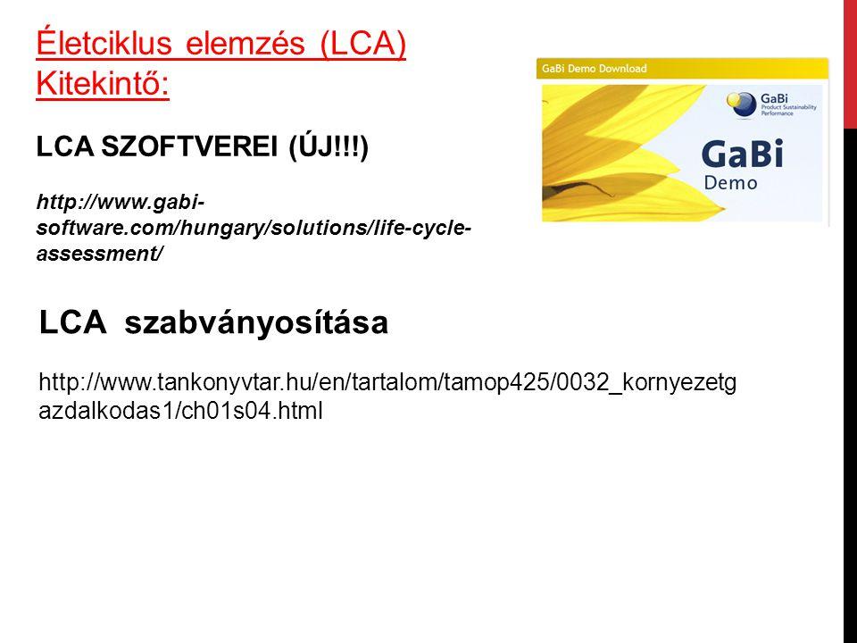 Életciklus elemzés (LCA) Kitekintő: LCA SZOFTVEREI (ÚJ!!!) http://www.gabi- software.com/hungary/solutions/life-cycle- assessment/ LCA szabványosítása