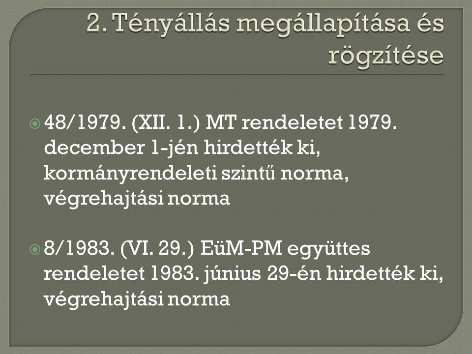  48/1979. (XII. 1.) MT rendeletet 1979. december 1-jén hirdették ki, kormányrendeleti szint ű norma, végrehajtási norma  8/1983. (VI. 29.) EüM-PM eg