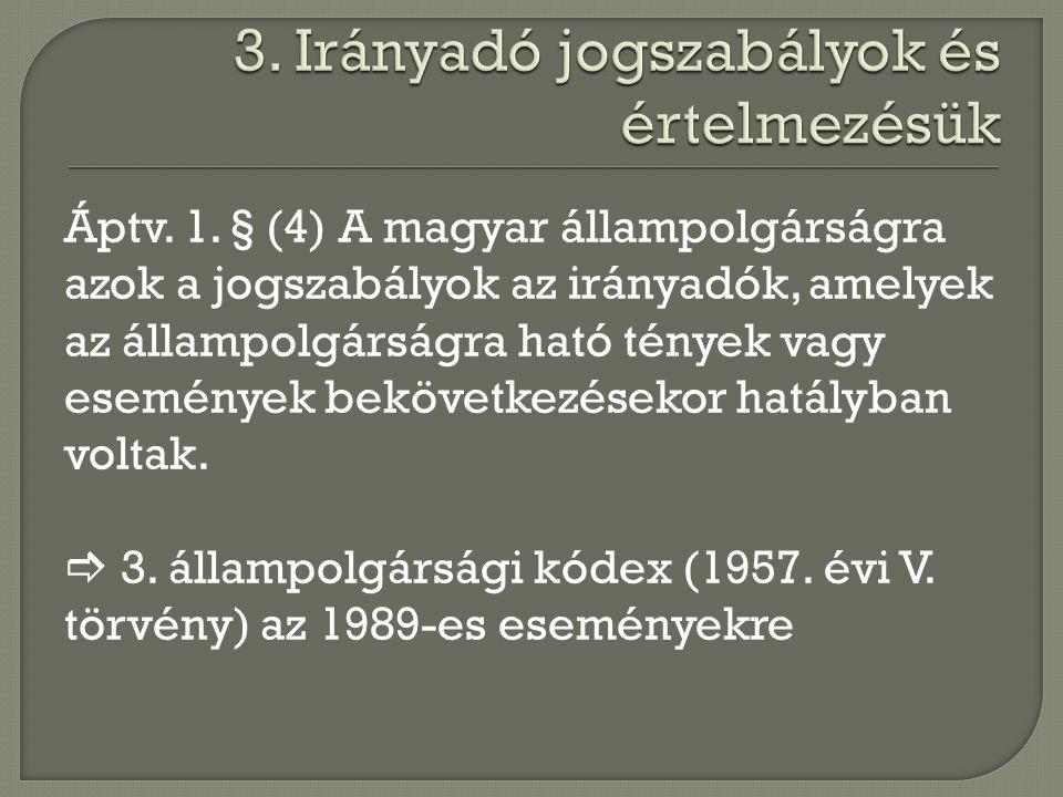 Áptv. 1. § (4) A magyar állampolgárságra azok a jogszabályok az irányadók, amelyek az állampolgárságra ható tények vagy események bekövetkezésekor hat