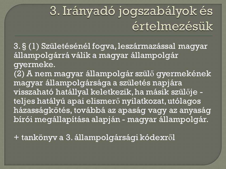3. § (1) Születésénél fogva, leszármazással magyar állampolgárrá válik a magyar állampolgár gyermeke. (2) A nem magyar állampolgár szül ő gyermekének