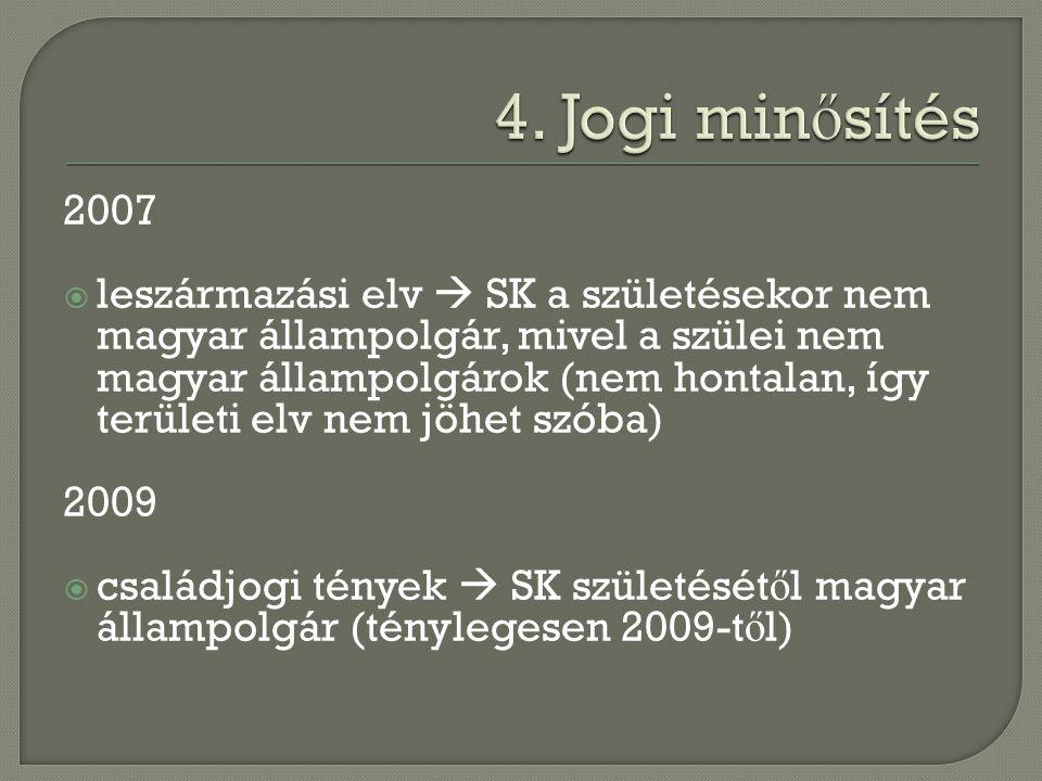 2007  leszármazási elv  SK a születésekor nem magyar állampolgár, mivel a szülei nem magyar állampolgárok (nem hontalan, így területi elv nem jöhet