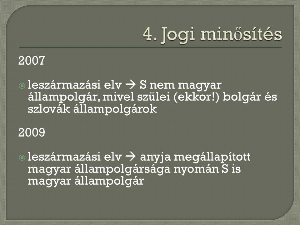 2007  leszármazási elv  S nem magyar állampolgár, mivel szülei (ekkor!) bolgár és szlovák állampolgárok 2009  leszármazási elv  anyja megállapítot