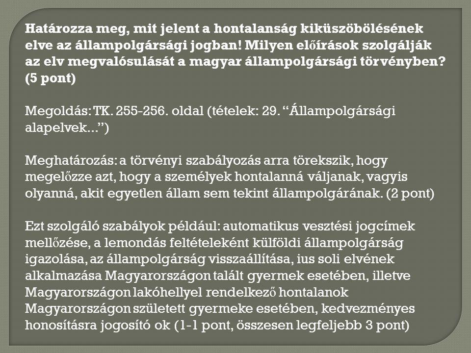 Határozza meg, mit jelent a hontalanság kiküszöbölésének elve az állampolgársági jogban! Milyen el ő írások szolgálják az elv megvalósulását a magyar