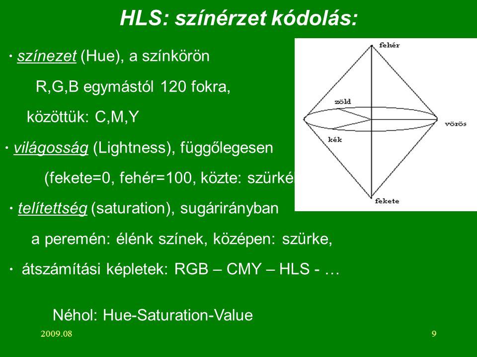 2009.089 HLS: színérzet kódolás: · színezet (Hue), a színkörön R,G,B egymástól 120 fokra, közöttük: C,M,Y · világosság (Lightness), függőlegesen (fekete=0, fehér=100, közte: szürkék · telítettség (saturation), sugárirányban a peremén: élénk színek, középen: szürke, · átszámítási képletek: RGB – CMY – HLS - … Néhol: Hue-Saturation-Value