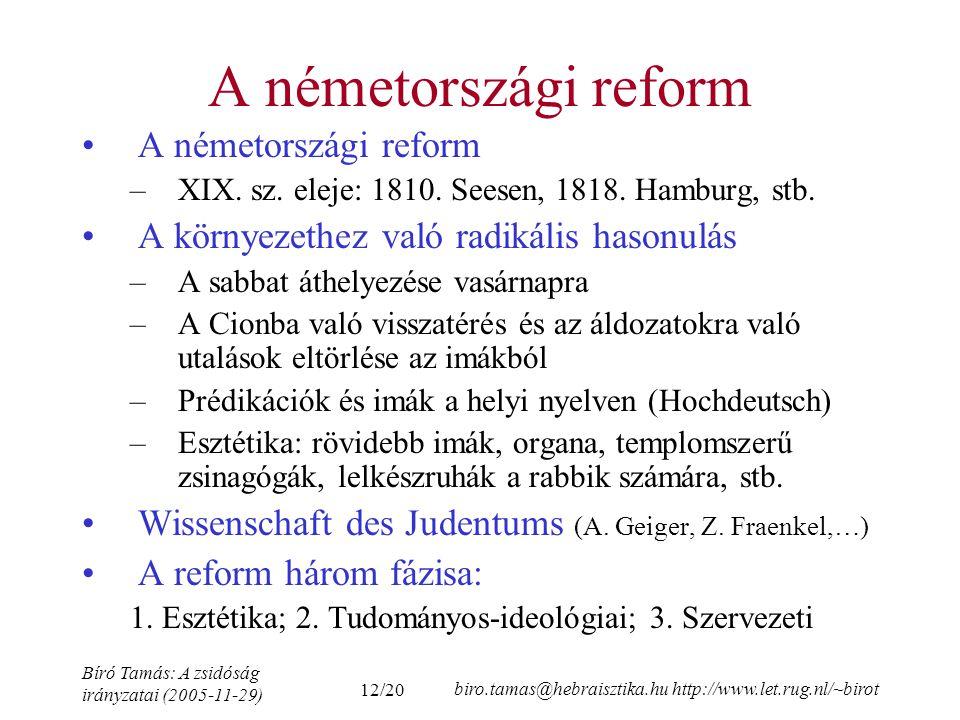 12/20 Bíró Tamás: A zsidóság irányzatai (2005-11-29) biro.tamas@hebraisztika.hu http://www.let.rug.nl/~birot A németországi reform –XIX.