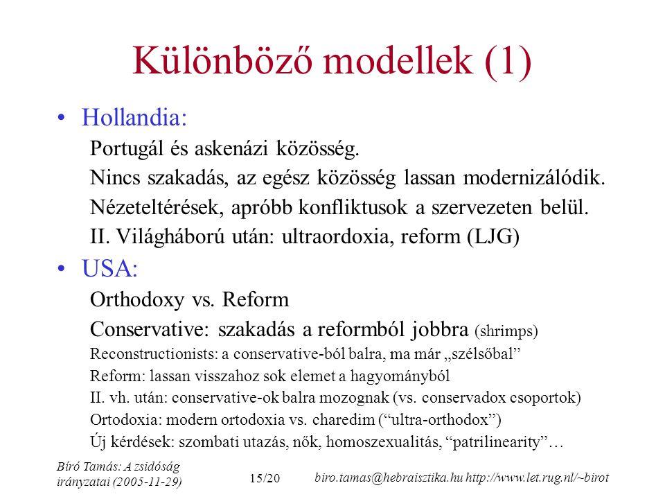 15/20 Bíró Tamás: A zsidóság irányzatai (2005-11-29) biro.tamas@hebraisztika.hu http://www.let.rug.nl/~birot Különböző modellek (1) Hollandia: Portugál és askenázi közösség.