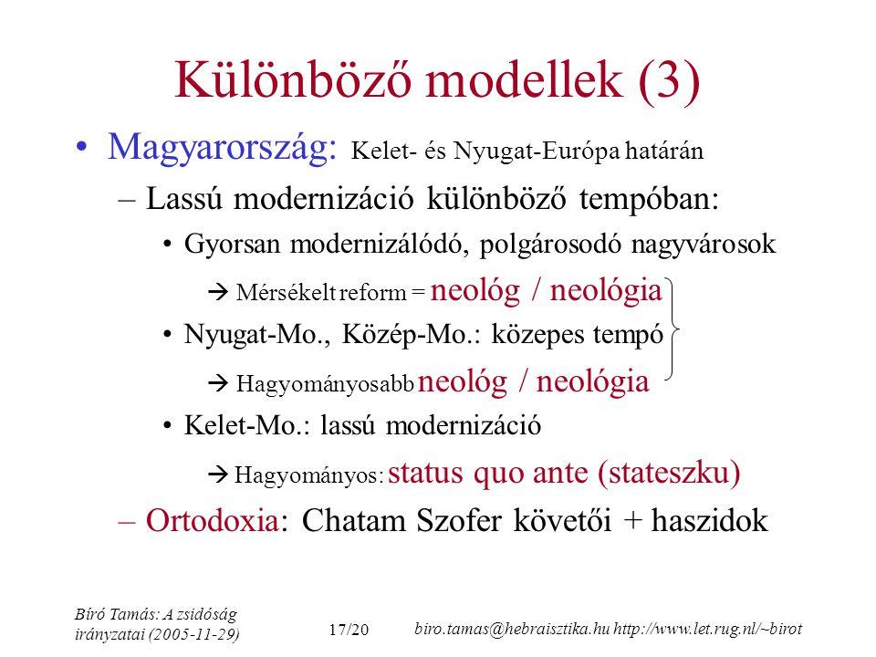 17/20 Bíró Tamás: A zsidóság irányzatai (2005-11-29) biro.tamas@hebraisztika.hu http://www.let.rug.nl/~birot Különböző modellek (3) Magyarország: Kelet- és Nyugat-Európa határán –Lassú modernizáció különböző tempóban: Gyorsan modernizálódó, polgárosodó nagyvárosok  Mérsékelt reform = neológ / neológia Nyugat-Mo., Közép-Mo.: közepes tempó  Hagyományosabb neológ / neológia Kelet-Mo.: lassú modernizáció  Hagyományos: status quo ante (stateszku) –Ortodoxia: Chatam Szofer követői + haszidok