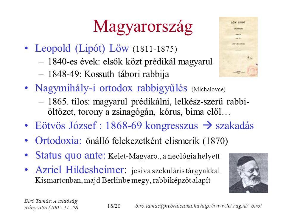18/20 Bíró Tamás: A zsidóság irányzatai (2005-11-29) biro.tamas@hebraisztika.hu http://www.let.rug.nl/~birot Magyarország Leopold (Lipót) Löw (1811-1875) –1840-es évek: elsők közt prédikál magyarul –1848-49: Kossuth tábori rabbija Nagymihály-i ortodox rabbigyűlés (Michalovce) –1865.