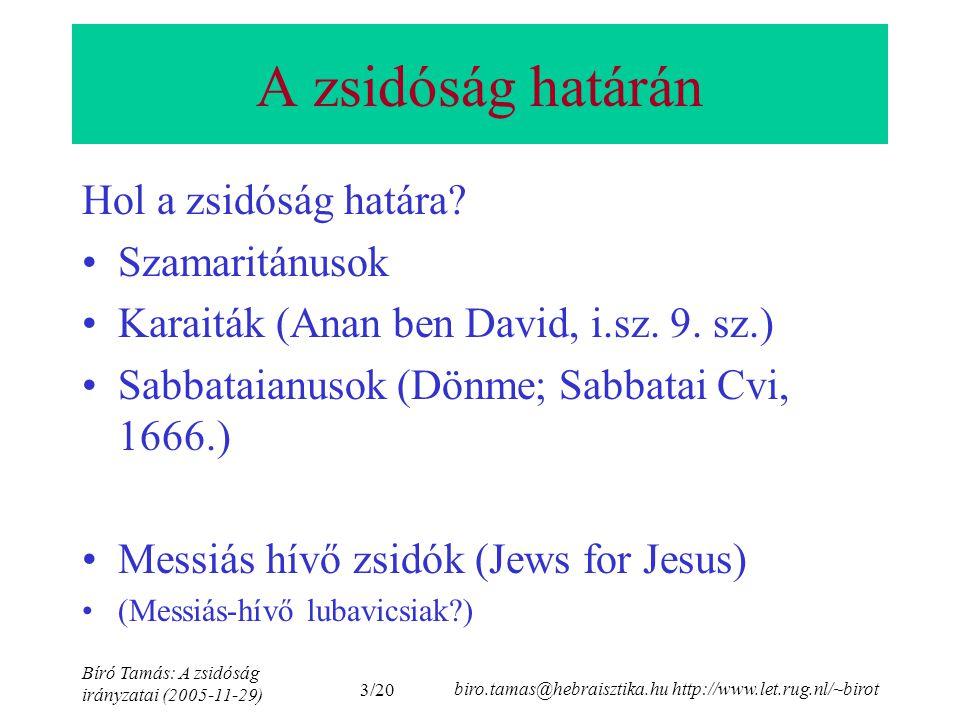 3/20 Bíró Tamás: A zsidóság irányzatai (2005-11-29) biro.tamas@hebraisztika.hu http://www.let.rug.nl/~birot A zsidóság határán Hol a zsidóság határa.