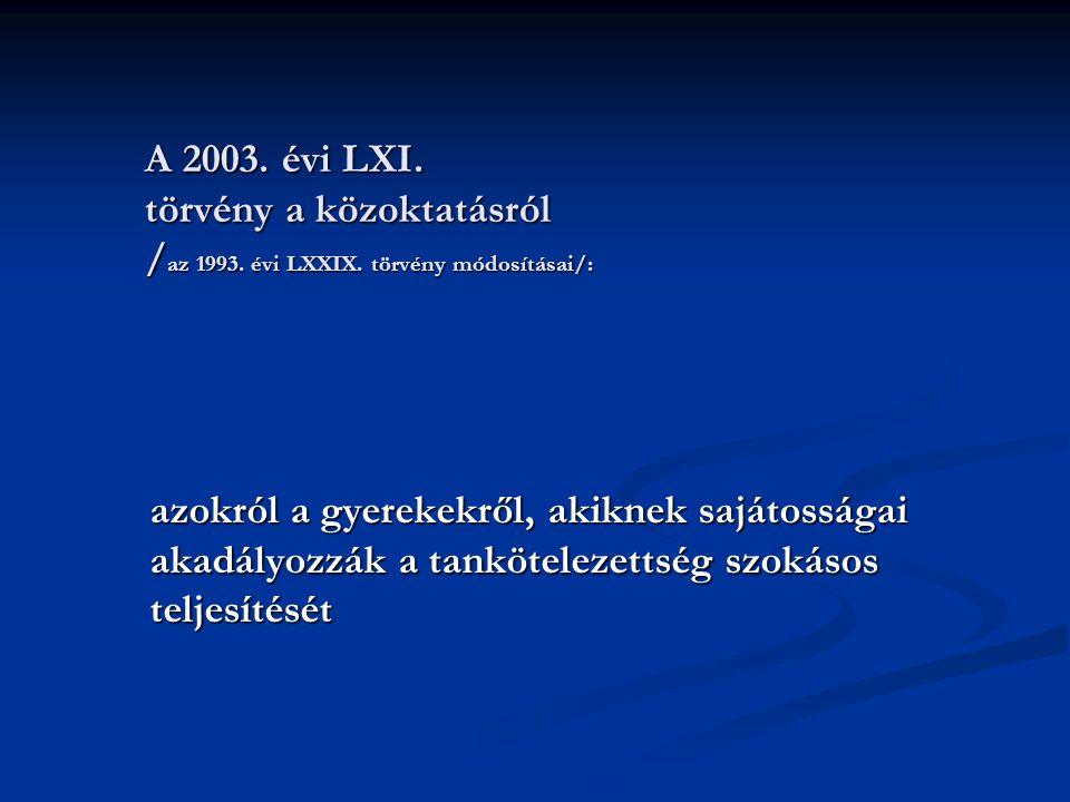 A 2003. évi LXI. törvény a közoktatásról / az 1993. évi LXXIX. törvény módosításai/: azokról a gyerekekről, akiknek sajátosságai akadályozzák a tanköt