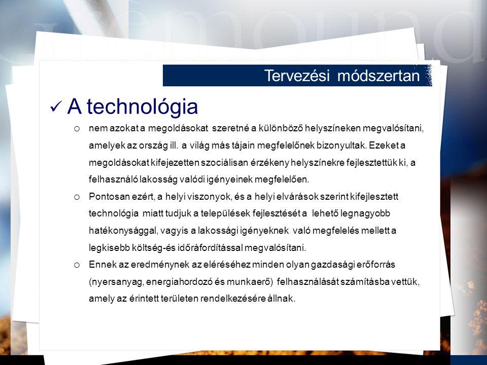 Tervezési módszertan A technológia o nem azokat a megoldásokat szeretné a különböző helyszíneken megvalósítani, amelyek az ország ill.