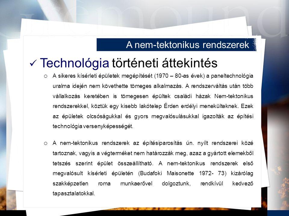Technológia történeti áttekintés o A sikeres kísérleti épületek megépítését (1970 – 80-as évek) a paneltechnológia uralma idején nem követhette tömeges alkalmazás.