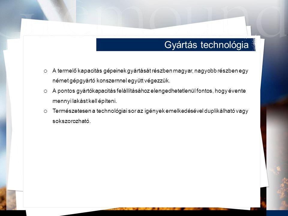Gyártás technológia o A termelő kapacitás gépeinek gyártását részben magyar, nagyobb részben egy német gépgyártó konszernnel együtt végezzük.