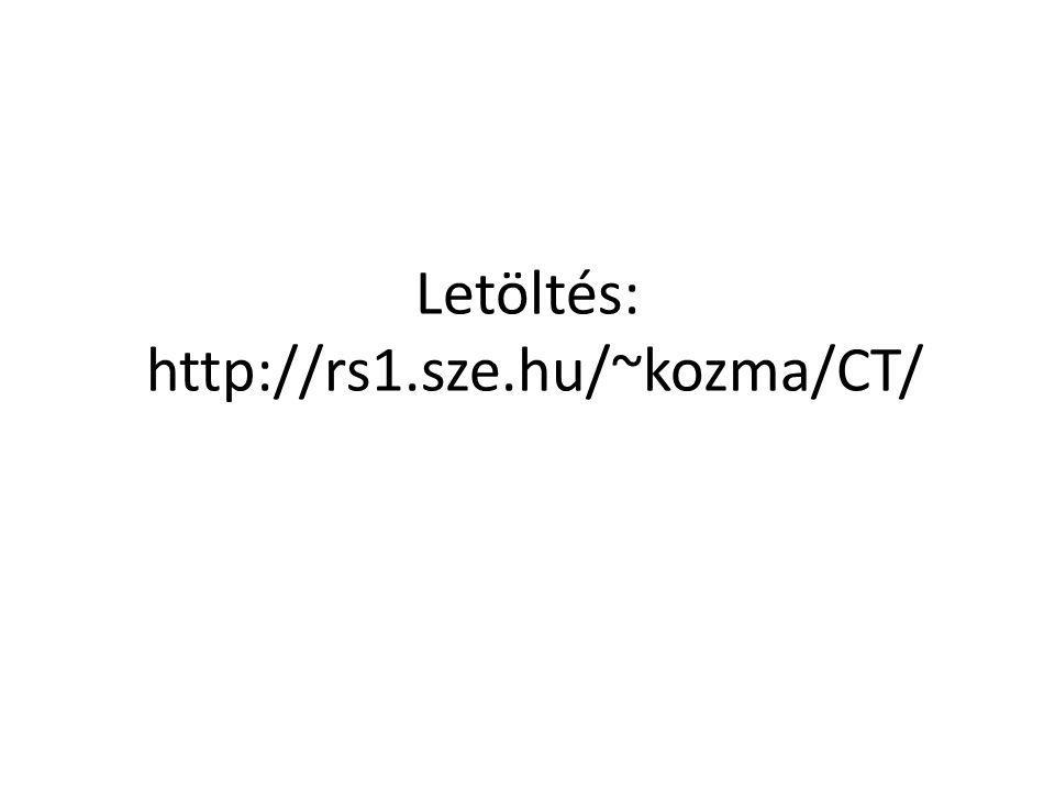 Letöltés: http://rs1.sze.hu/~kozma/CT/