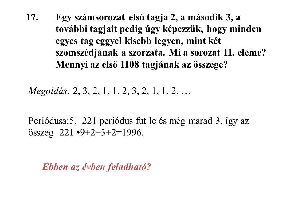 17.Egy számsorozat első tagja 2, a második 3, a további tagjait pedig úgy képezzük, hogy minden egyes tag eggyel kisebb legyen, mint két szomszédjának