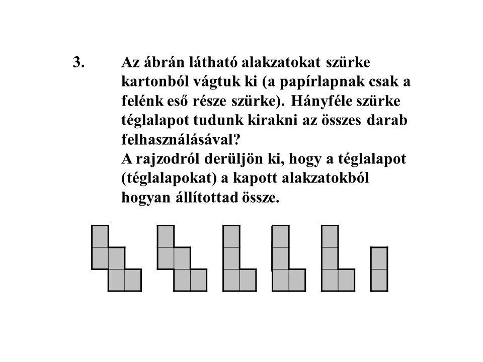 3.Az ábrán látható alakzatokat szürke kartonból vágtuk ki (a papírlapnak csak a felénk eső része szürke). Hányféle szürke téglalapot tudunk kirakni az