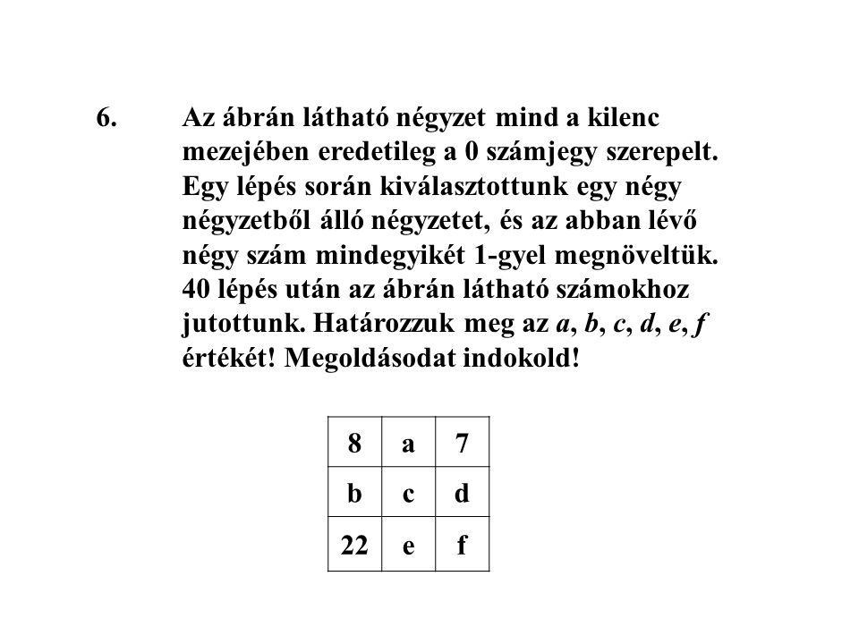 6.Az ábrán látható négyzet mind a kilenc mezejében eredetileg a 0 számjegy szerepelt. Egy lépés során kiválasztottunk egy négy négyzetből álló négyzet