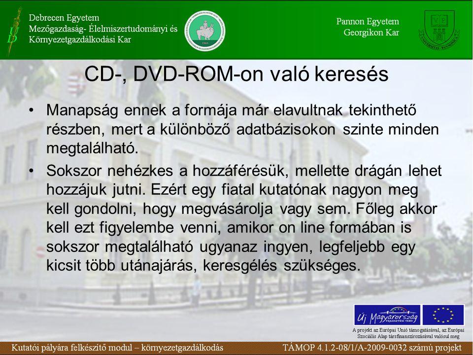 CD-, DVD-ROM-on való keresés Manapság ennek a formája már elavultnak tekinthető részben, mert a különböző adatbázisokon szinte minden megtalálható.