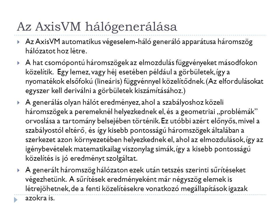 Az AxisVM hálógenerálása  Az AxisVM automatikus végeselem-háló generáló apparátusa háromszög hálózatot hoz létre.