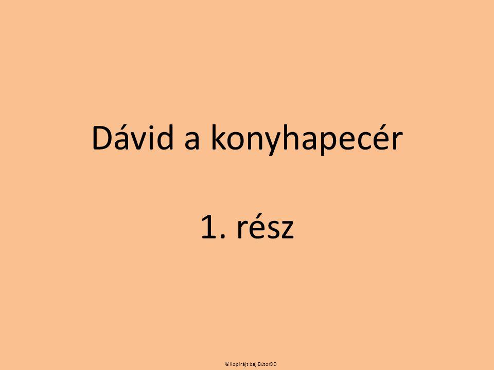 Dávid a konyhapecér 1. rész ©Kopirájt báj Bútor3D