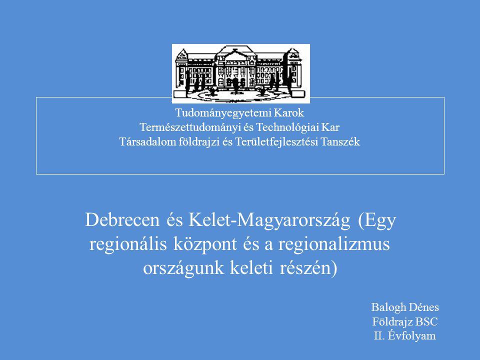 DEBRECENI EGYETEM Tudományegyetemi Karok Természettudományi és Technológiai Kar Társadalom földrajzi és Területfejlesztési Tanszék Debrecen és Kelet-M
