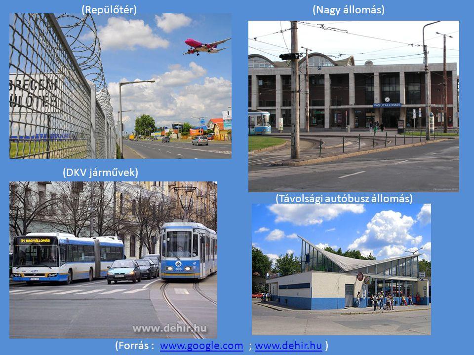 (Repülőtér)(Nagy állomás) (Távolsági autóbusz állomás) (DKV járművek) (Forrás : www.google.com ; www.dehir.hu )www.google.comwww.dehir.hu