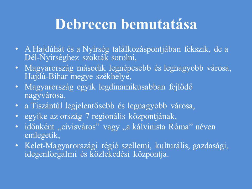 Debrecen bemutatása A Hajdúhát és a Nyírség találkozáspontjában fekszik, de a Dél-Nyírséghez szokták sorolni, Magyarország második legnépesebb és legn