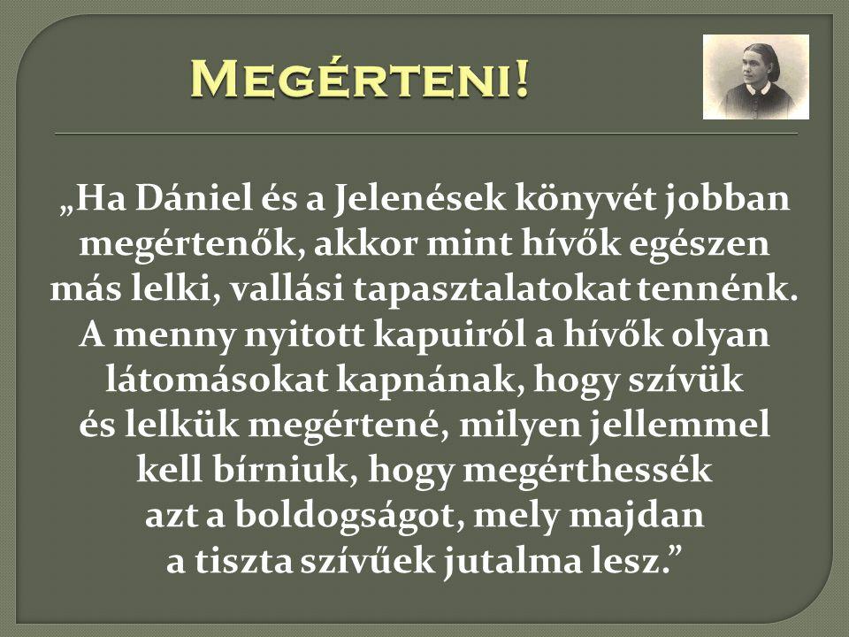 """""""Ha Dániel és a Jelenések könyvét jobban megértenők, akkor mint hívők egészen más lelki, vallási tapasztalatokat tennénk."""