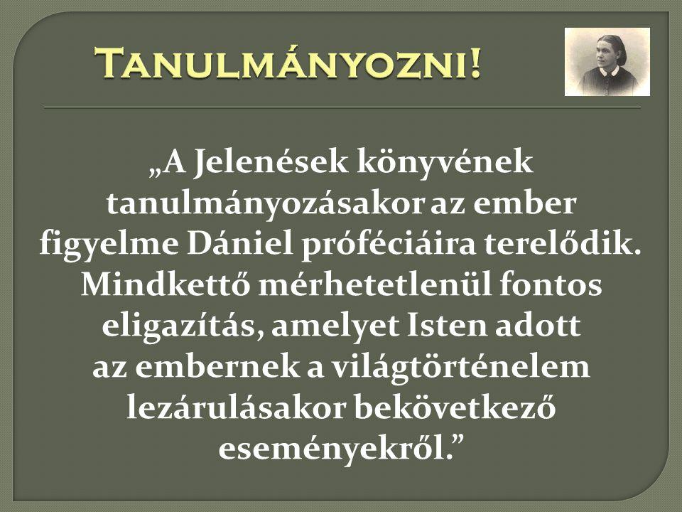 """""""Tanulmányozzátok a Jelenések könyvét, kapcsolatban Dániel könyvével, mert a történelem megismétlődik."""