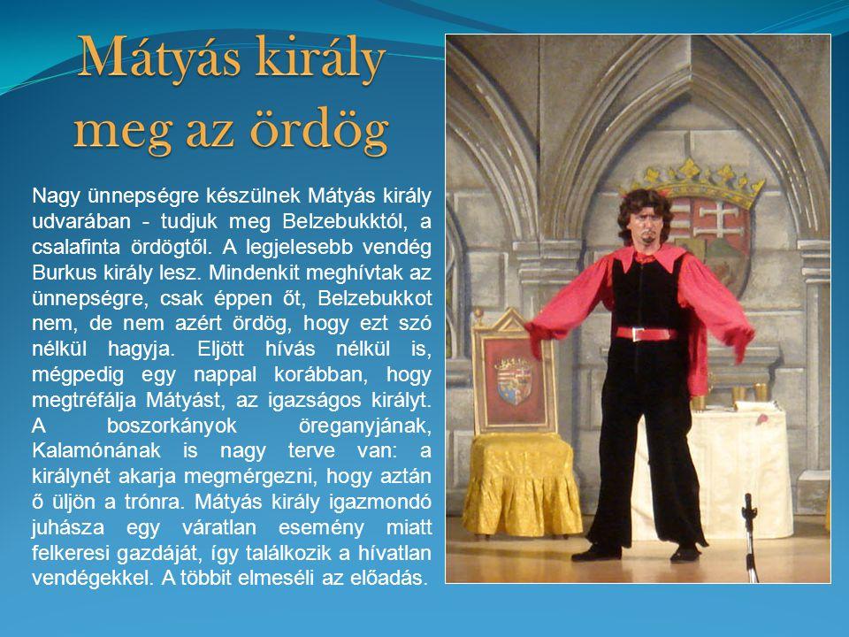Nagy ünnepségre készülnek Mátyás király udvarában - tudjuk meg Belzebukktól, a csalafinta ördögtől.